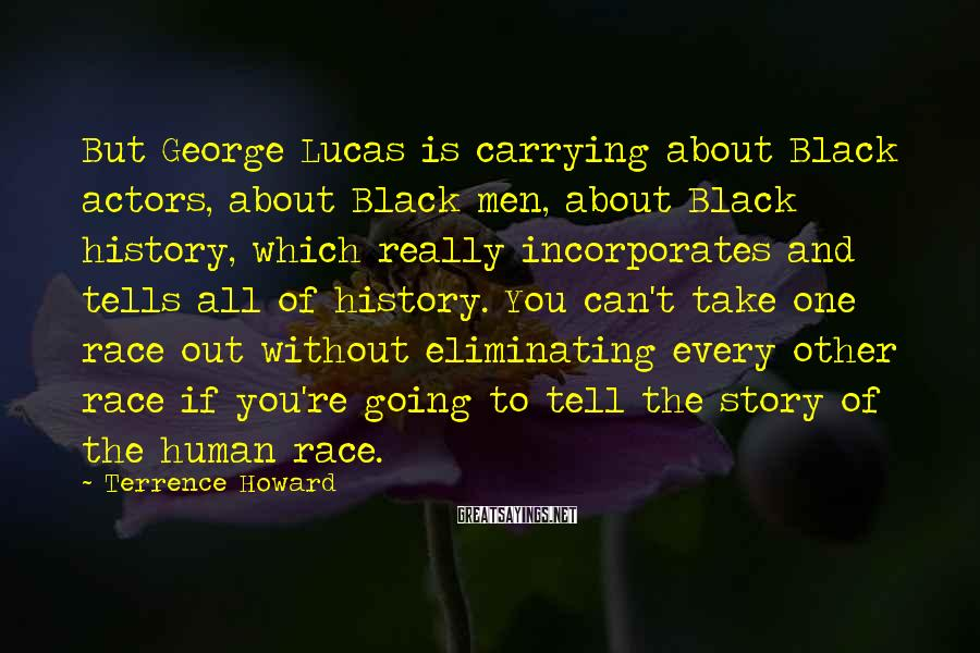 Terrence Howard Sayings: But George Lucas is carrying about Black actors, about Black men, about Black history, which