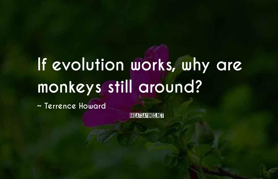 Terrence Howard Sayings: If evolution works, why are monkeys still around?