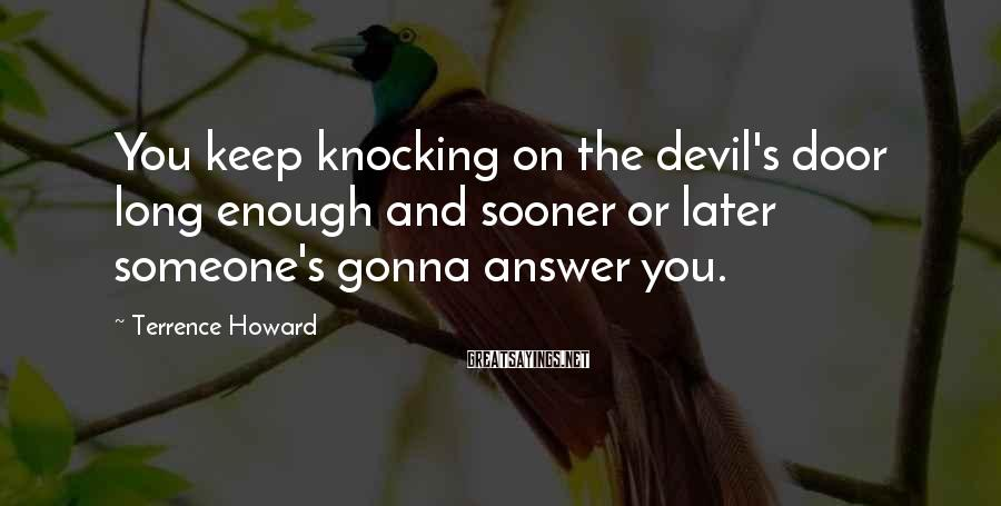 Terrence Howard Sayings: You keep knocking on the devil's door long enough and sooner or later someone's gonna