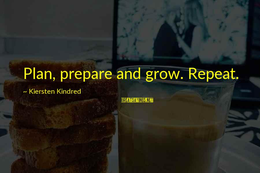 Terrorization Sayings By Kiersten Kindred: Plan, prepare and grow. Repeat.