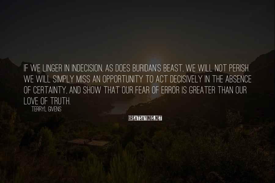 Terryl Givens Sayings: If we linger in indecision, as does Buridan's beast, we will not perish. We will