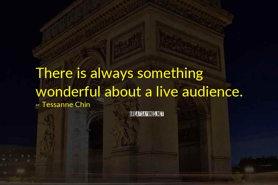 Tessanne Chin Sayings: There is always something wonderful about a live audience.
