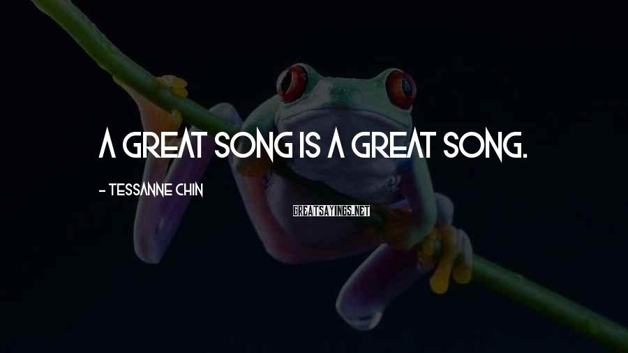 Tessanne Chin Sayings: A great song is a great song.