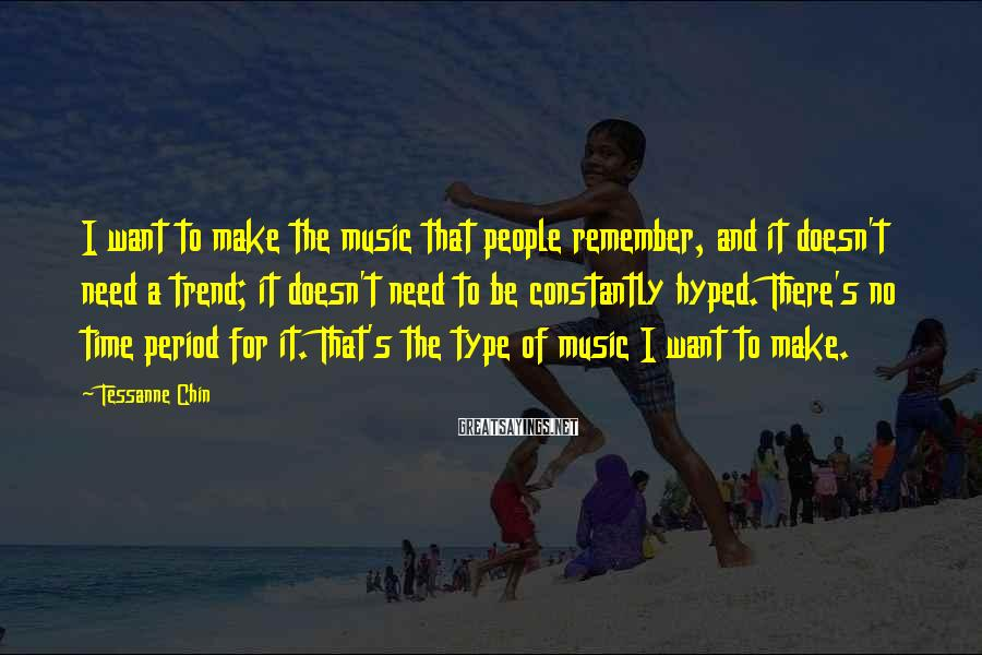 Tessanne Chin Sayings: I want to make the music that people remember, and it doesn't need a trend;