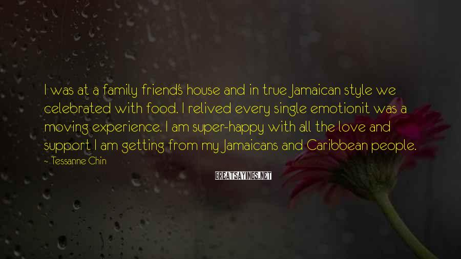 Tessanne Chin Sayings: I was at a family friend's house and in true Jamaican style we celebrated with