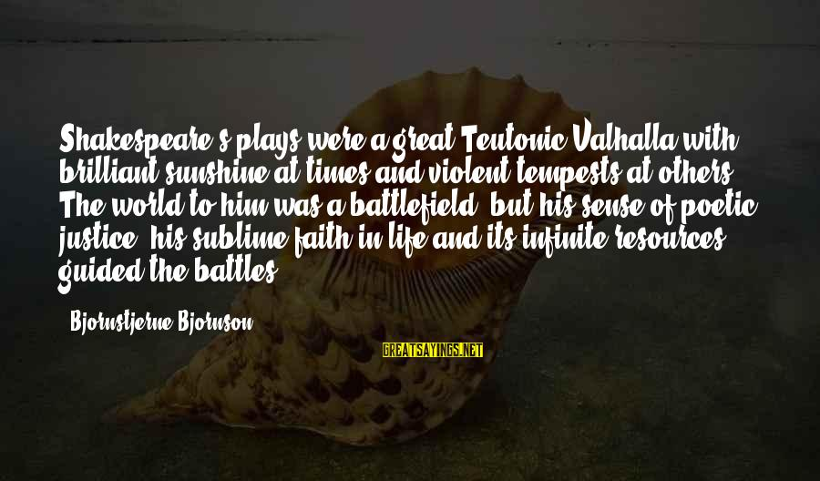 Teutonic Sayings By Bjornstjerne Bjornson: Shakespeare's plays were a great Teutonic Valhalla with brilliant sunshine at times and violent tempests