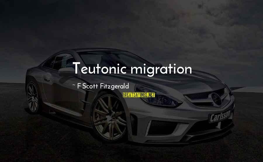 Teutonic Sayings By F Scott Fitzgerald: Teutonic migration