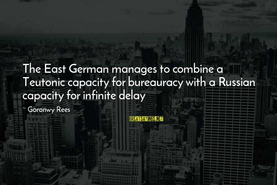 Teutonic Sayings By Goronwy Rees: The East German manages to combine a Teutonic capacity for bureauracy with a Russian capacity