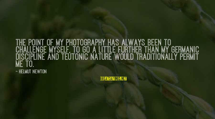 Teutonic Sayings By Helmut Newton: The point of my photography has always been to challenge myself, to go a little