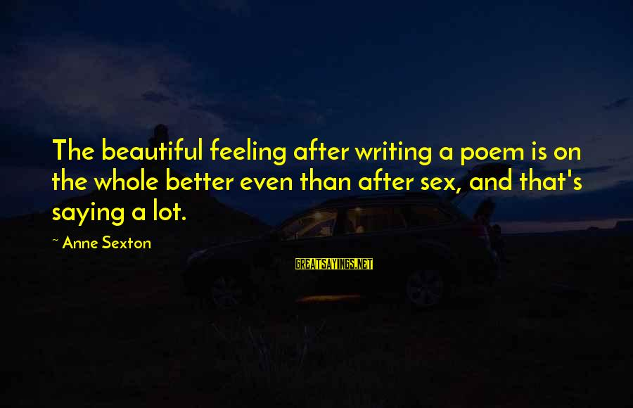 Texas Chainsaw Massacre Sheriff Sayings By Anne Sexton: The beautiful feeling after writing a poem is on the whole better even than after