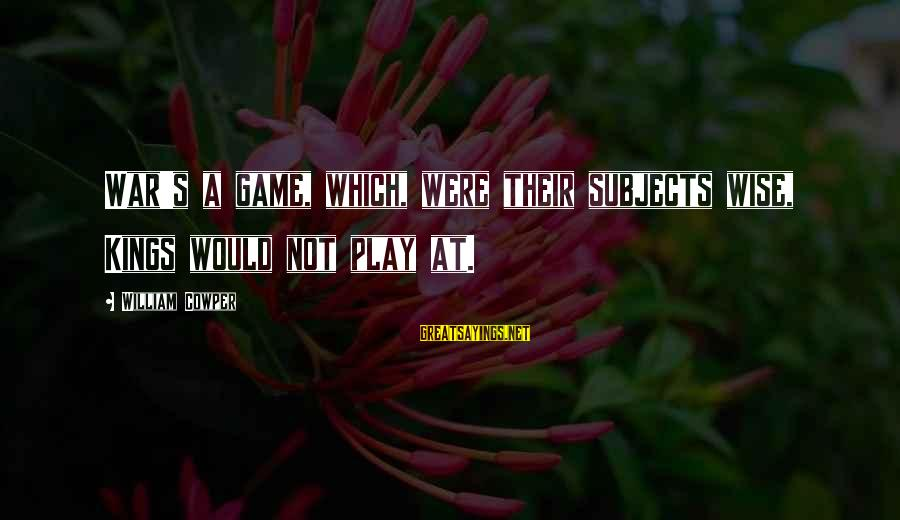 Texas Chainsaw Massacre Sheriff Sayings By William Cowper: War's a game, which, were their subjects wise, Kings would not play at.