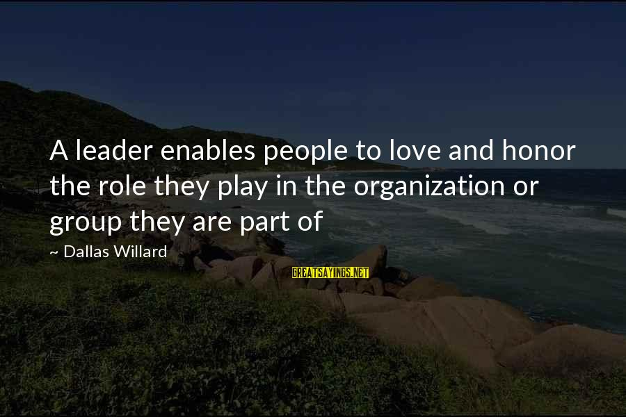 Texting Me First Sayings By Dallas Willard: A leader enables people to love and honor the role they play in the organization