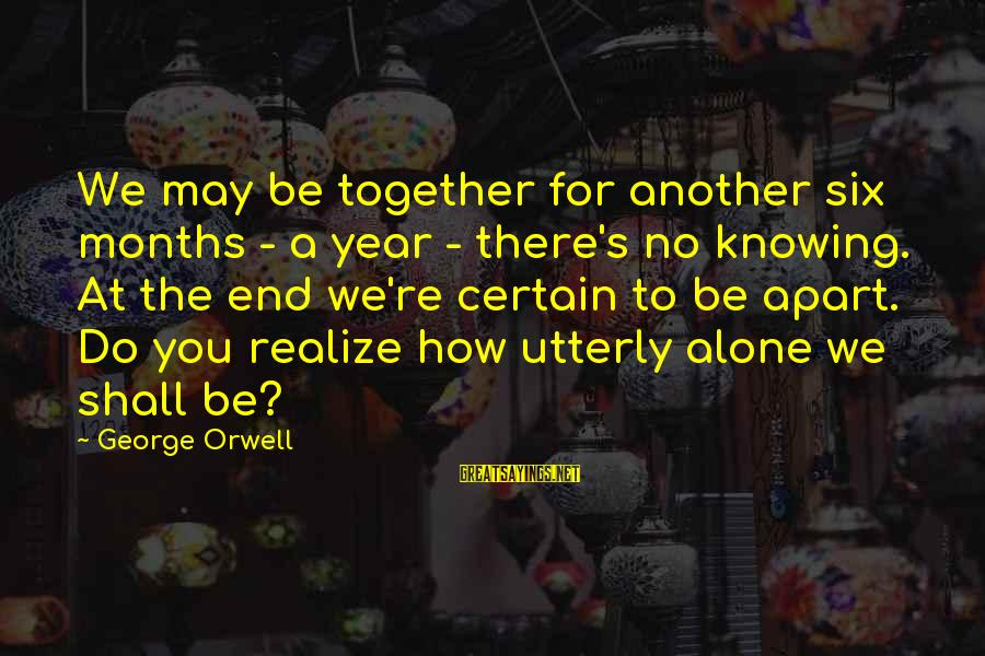 Texting Me First Sayings By George Orwell: We may be together for another six months - a year - there's no knowing.