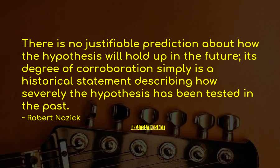 Texting Me First Sayings By Robert Nozick: There is no justifiable prediction about how the hypothesis will hold up in the future;