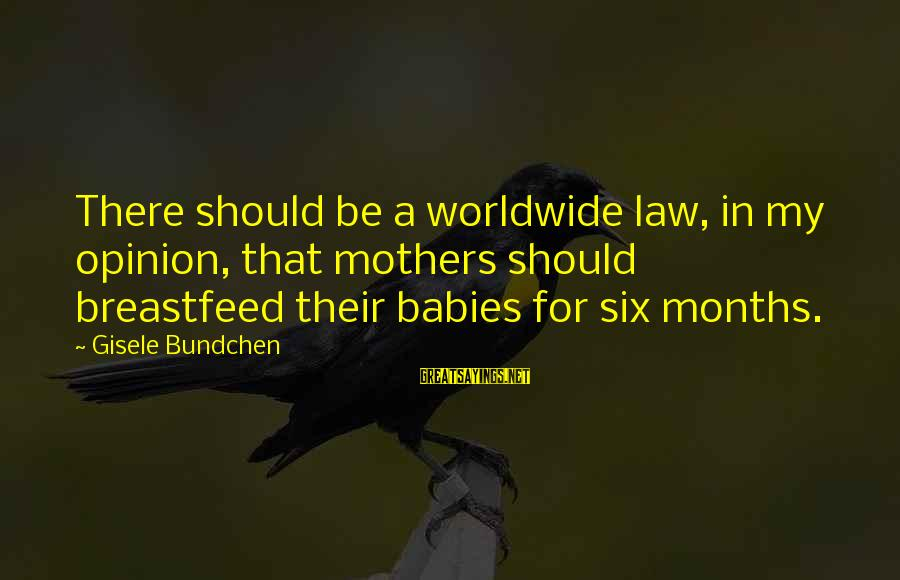 Tf 3 Sayings By Gisele Bundchen: There should be a worldwide law, in my opinion, that mothers should breastfeed their babies