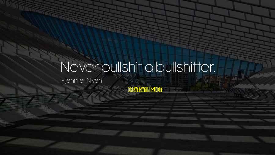 Tf 3 Sayings By Jennifer Niven: Never bullshit a bullshitter.