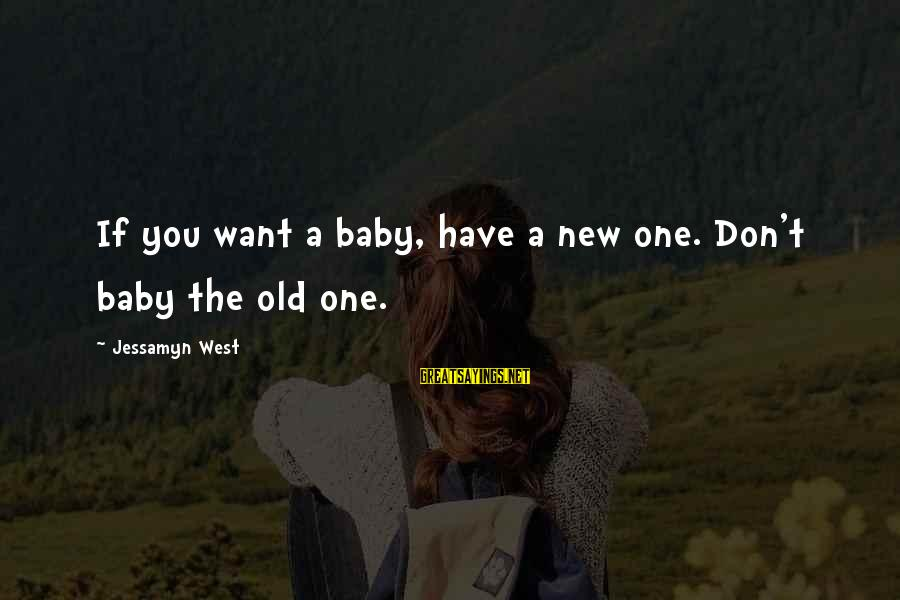 Tf 3 Sayings By Jessamyn West: If you want a baby, have a new one. Don't baby the old one.