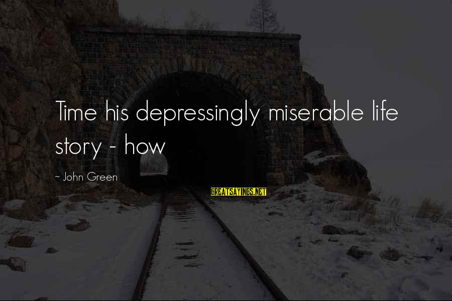 Tf 3 Sayings By John Green: Time his depressingly miserable life story - how