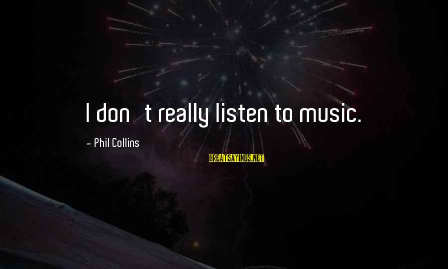 Tf 3 Sayings By Phil Collins: I don't really listen to music.