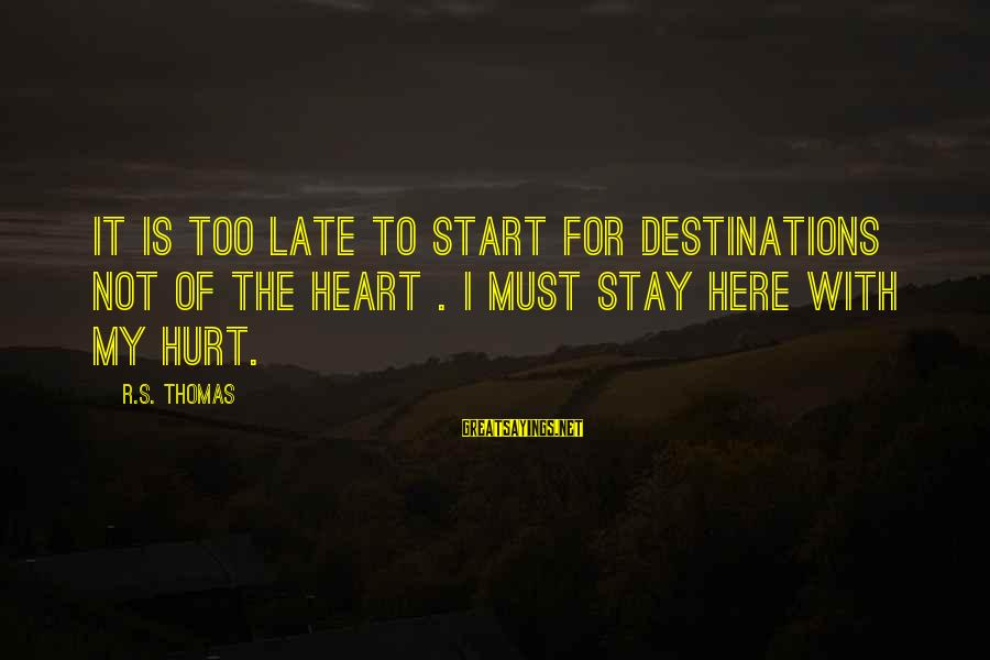 Tfios Unpopular Sayings By R.S. Thomas: It is too late to start For destinations not of the heart . I must