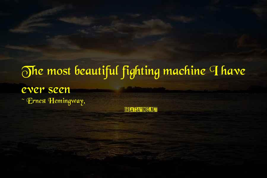 Tgi Friday Sayings By Ernest Hemingway,: The most beautiful fighting machine I have ever seen