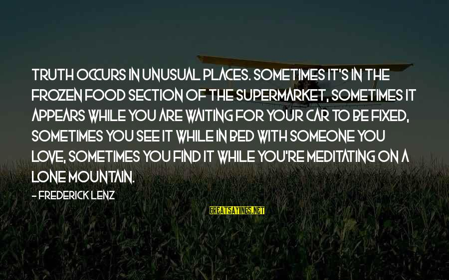 Tgi Friday Sayings By Frederick Lenz: Truth occurs in unusual places. Sometimes it's in the frozen food section of the supermarket,