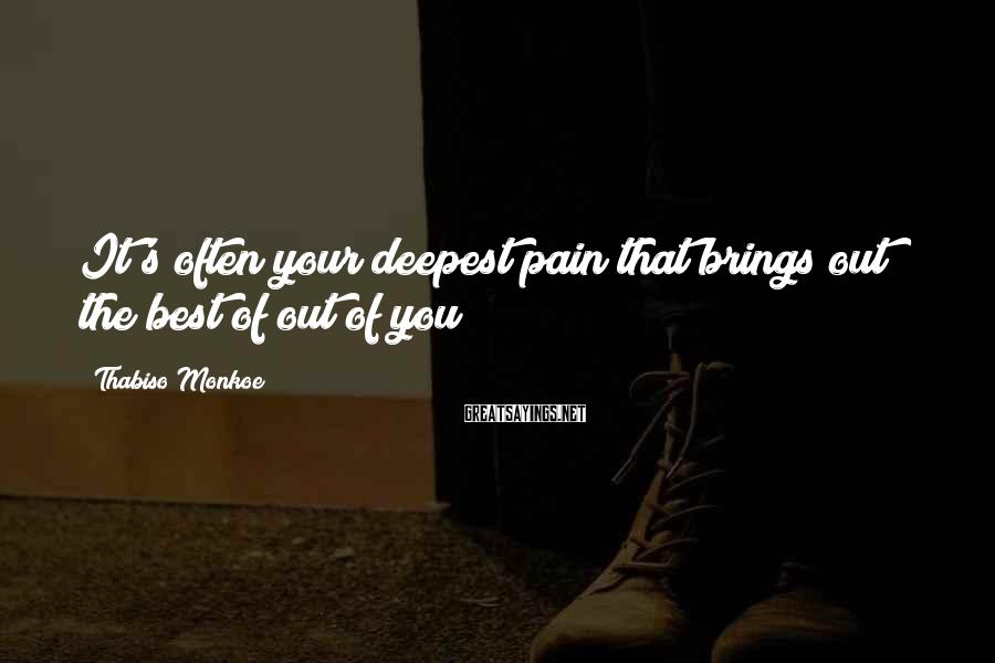 Thabiso Monkoe Sayings: It's often your deepest pain that brings out the best of out of you