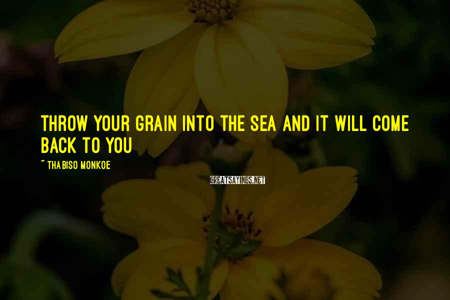 Thabiso Monkoe Sayings: throw your grain into the sea and it will come back to you