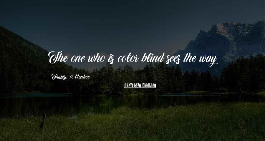Thabiso Monkoe Sayings: The one who is color blind sees the way