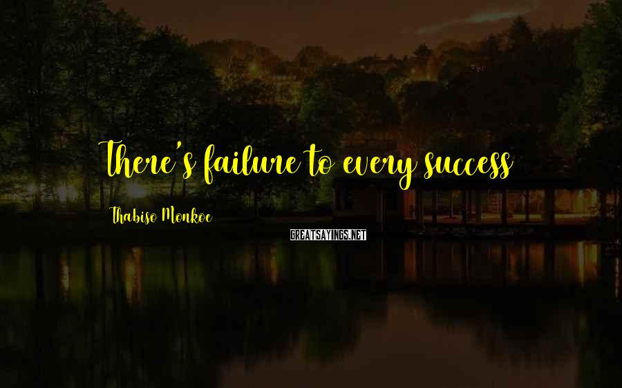 Thabiso Monkoe Sayings: There's failure to every success