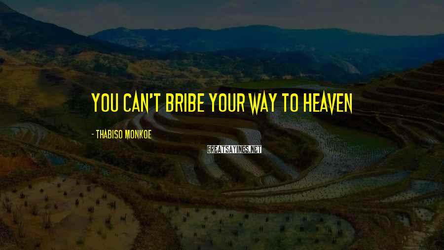 Thabiso Monkoe Sayings: You can't bribe your way to heaven