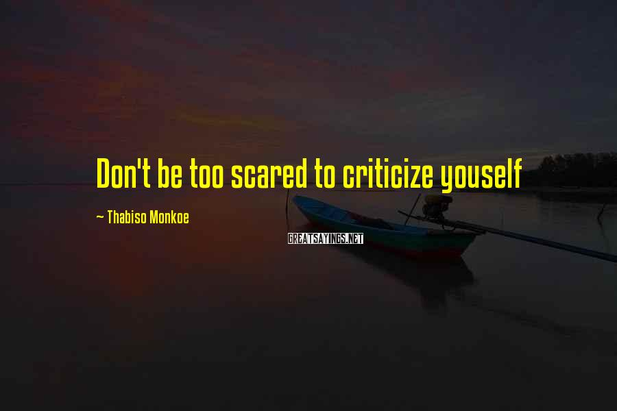 Thabiso Monkoe Sayings: Don't be too scared to criticize youself