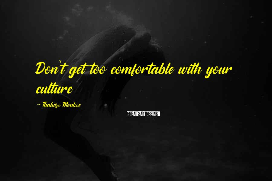 Thabiso Monkoe Sayings: Don't get too comfortable with your culture