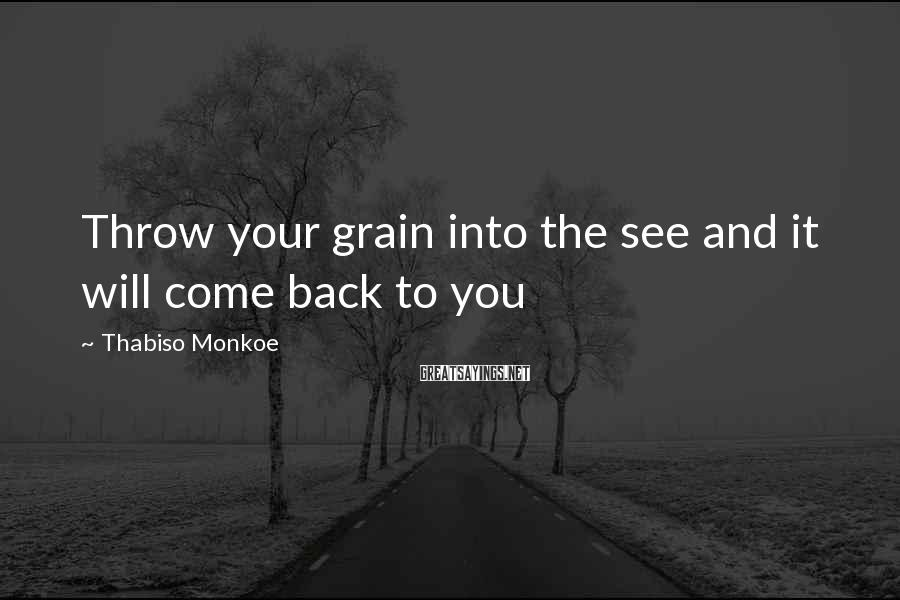Thabiso Monkoe Sayings: Throw your grain into the see and it will come back to you