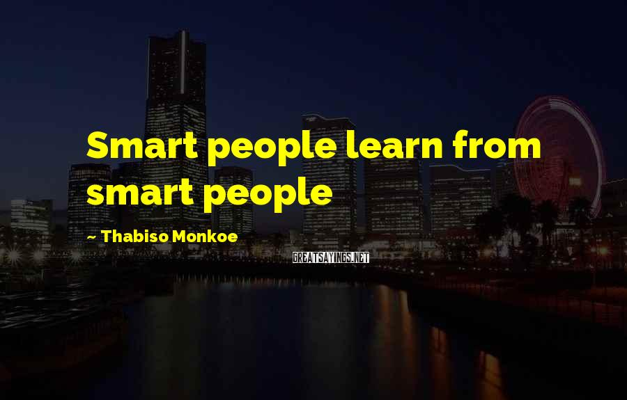Thabiso Monkoe Sayings: Smart people learn from smart people