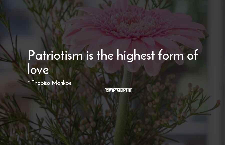 Thabiso Monkoe Sayings: Patriotism is the highest form of love