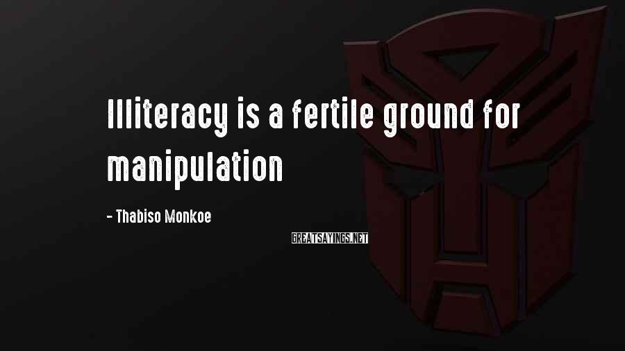 Thabiso Monkoe Sayings: Illiteracy is a fertile ground for manipulation