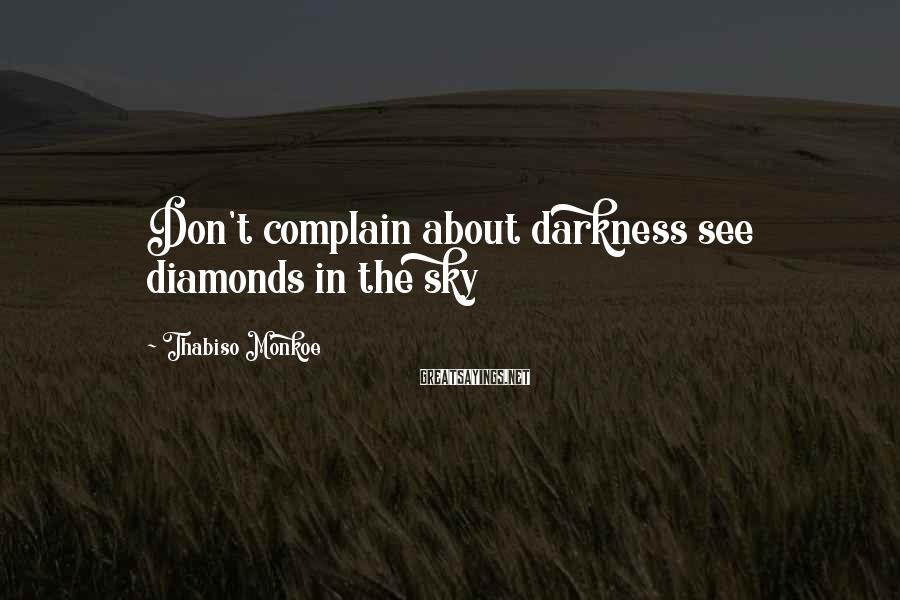 Thabiso Monkoe Sayings: Don't complain about darkness see diamonds in the sky