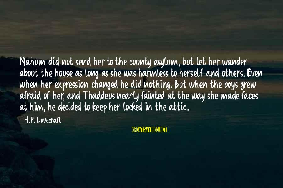 Thaddeus Sayings By H.P. Lovecraft: Nahum did not send her to the county asylum, but let her wander about the