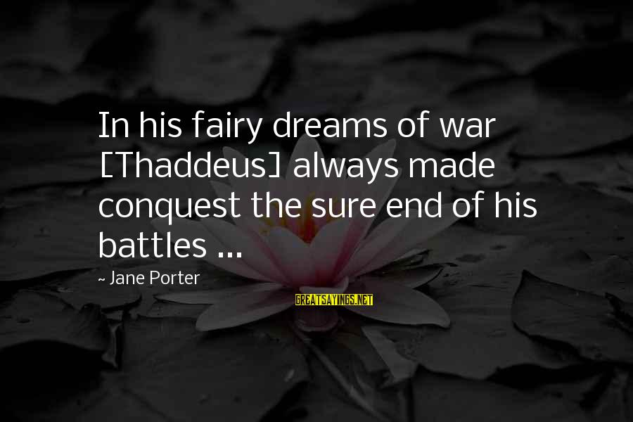 Thaddeus Sayings By Jane Porter: In his fairy dreams of war [Thaddeus] always made conquest the sure end of his