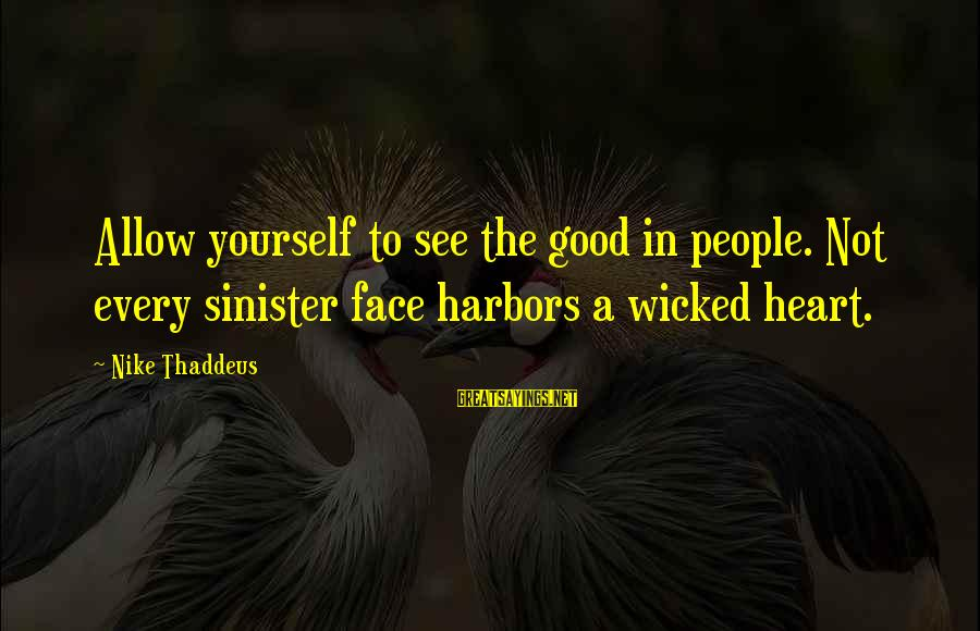 Thaddeus Sayings By Nike Thaddeus: Allow yourself to see the good in people. Not every sinister face harbors a wicked