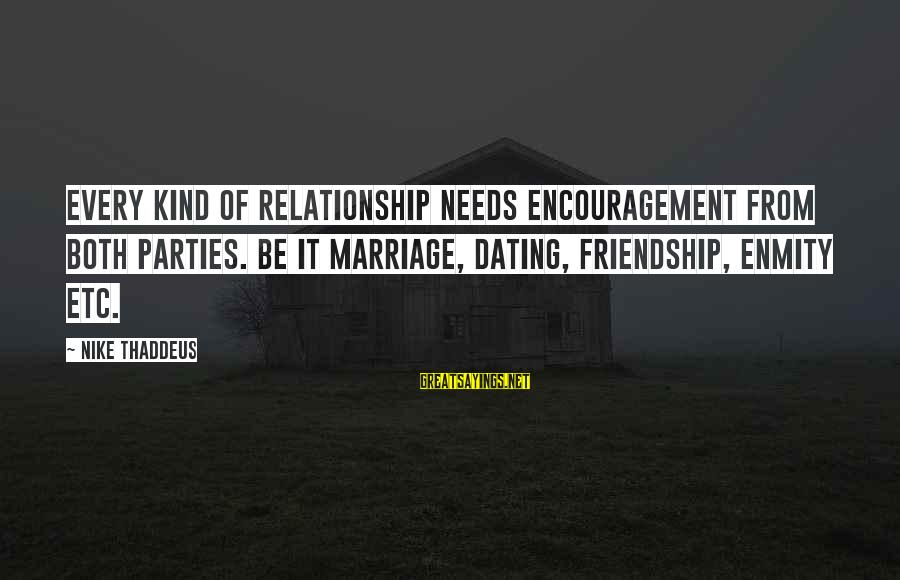 Thaddeus Sayings By Nike Thaddeus: Every kind of relationship needs encouragement from both parties. Be it marriage, dating, friendship, enmity