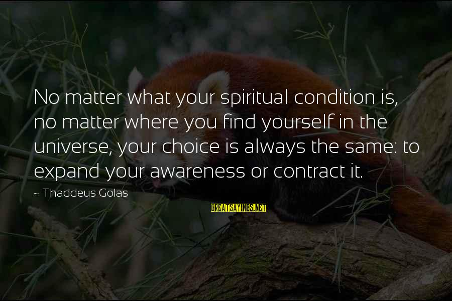 Thaddeus Sayings By Thaddeus Golas: No matter what your spiritual condition is, no matter where you find yourself in the