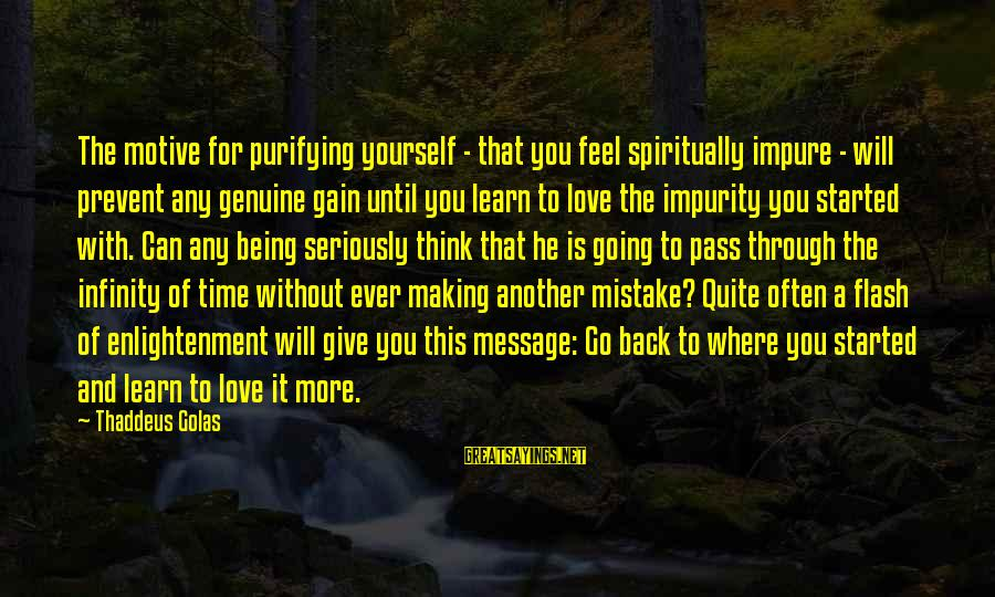 Thaddeus Sayings By Thaddeus Golas: The motive for purifying yourself - that you feel spiritually impure - will prevent any
