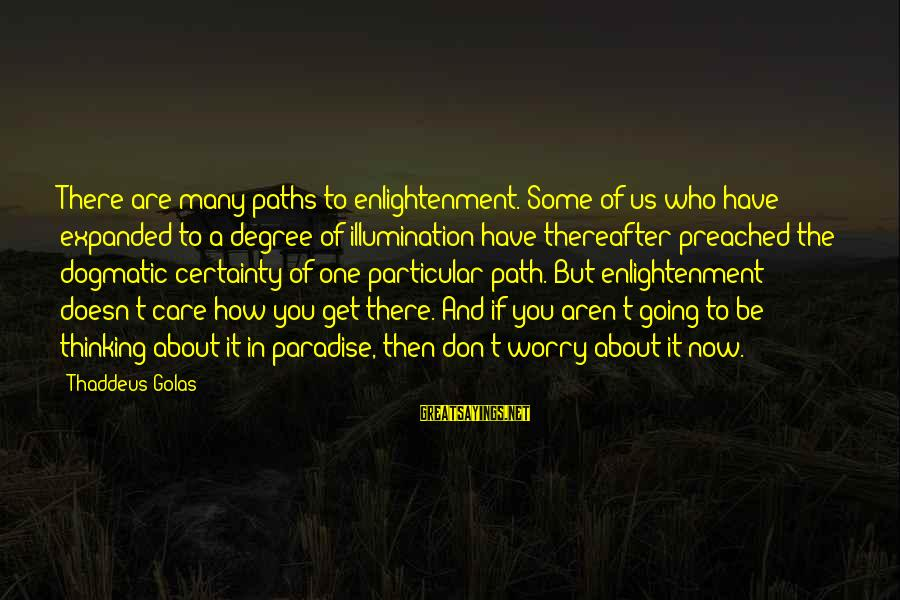 Thaddeus Sayings By Thaddeus Golas: There are many paths to enlightenment. Some of us who have expanded to a degree