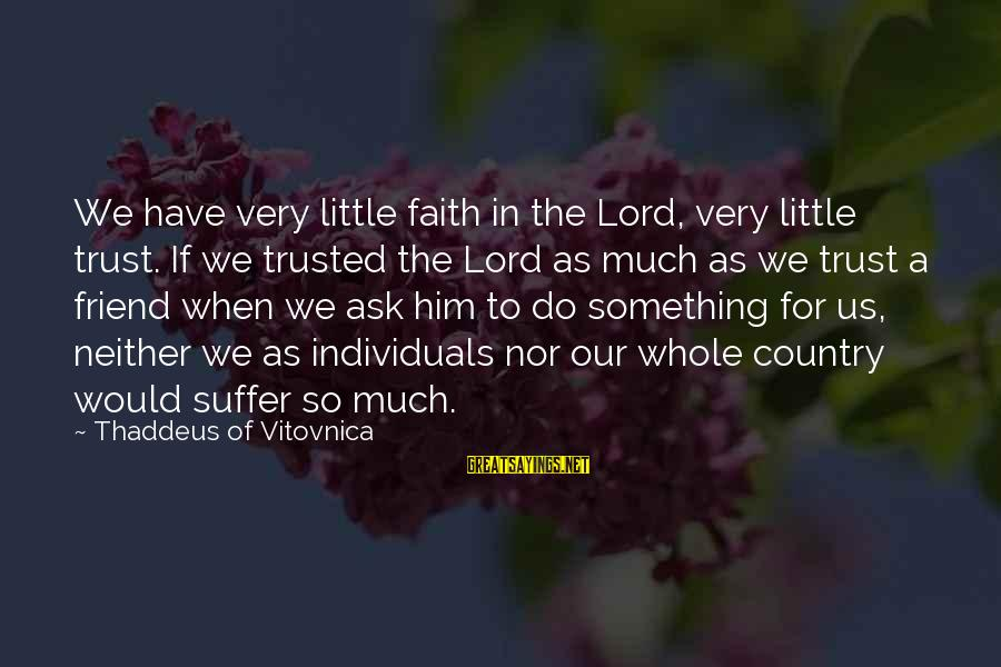 Thaddeus Sayings By Thaddeus Of Vitovnica: We have very little faith in the Lord, very little trust. If we trusted the