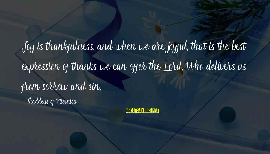 Thaddeus Sayings By Thaddeus Of Vitovnica: Joy is thankfulness, and when we are joyful, that is the best expression of thanks