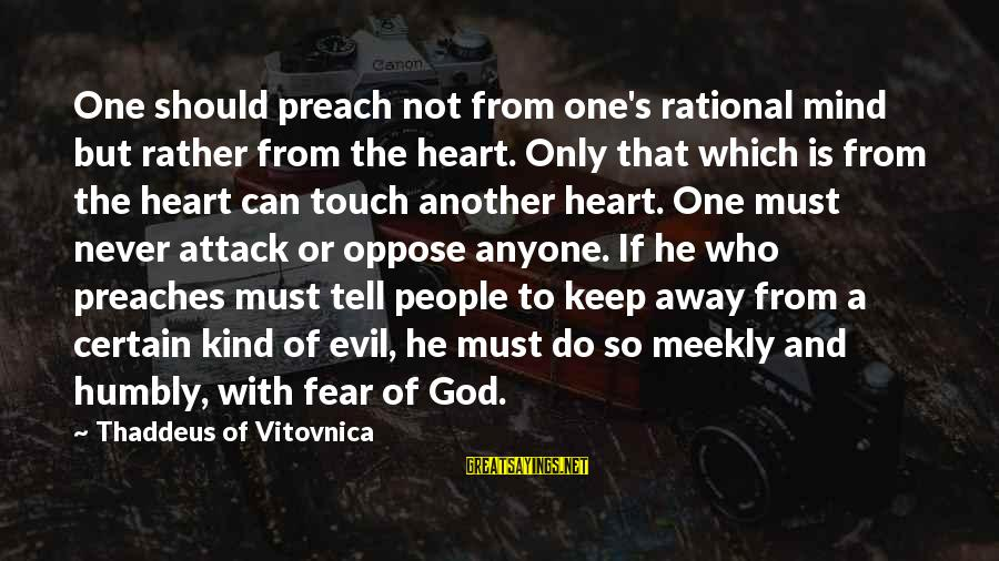 Thaddeus Sayings By Thaddeus Of Vitovnica: One should preach not from one's rational mind but rather from the heart. Only that