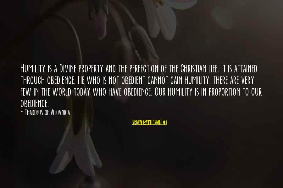 Thaddeus Sayings By Thaddeus Of Vitovnica: Humility is a Divine property and the perfection of the Christian life. It is attained