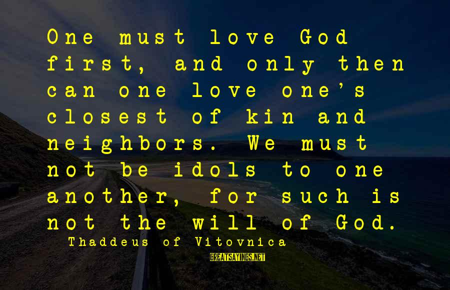Thaddeus Sayings By Thaddeus Of Vitovnica: One must love God first, and only then can one love one's closest of kin